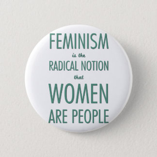 Feminism: The Radical Notion that Women are People Pinback Button
