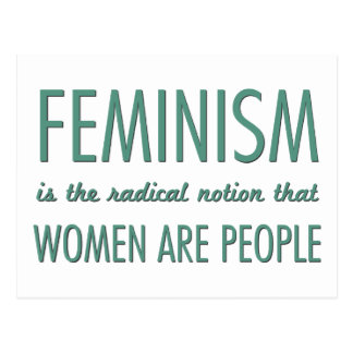 Feminism: The Radical Notion that Women are People Postcard