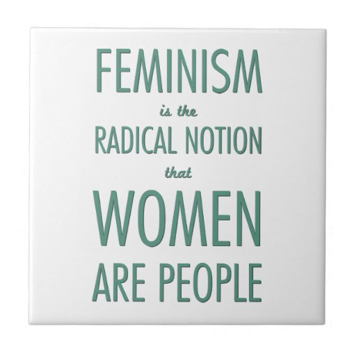 Feminism: The Radical Notion that Women are People Ceramic Tiles