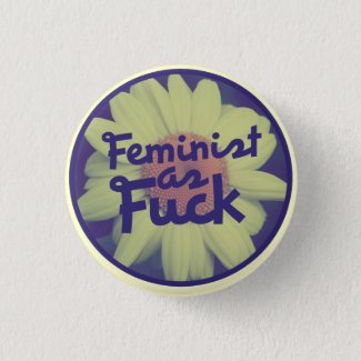 Feminist as FUCK Pinback Button