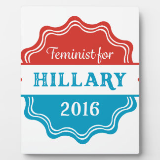 Feminist for Hillary 2016 Display Plaques