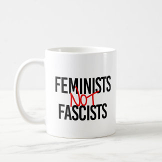 Feminists Not Fascists - Coffee Mug