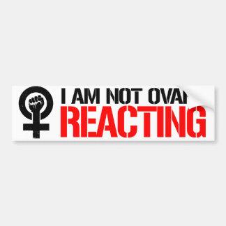Feminists Resist - I am not ovary reacting - Femin Bumper Sticker