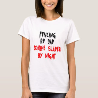 Fencing by Day Zombie Slayer by Night T-Shirt