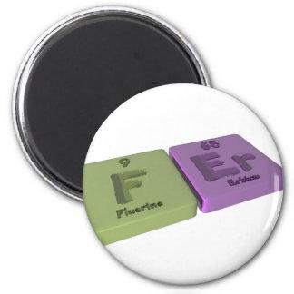 Fer as F Fluorine and Er Erbium Refrigerator Magnets