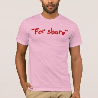 Fer Shure T-Shirt