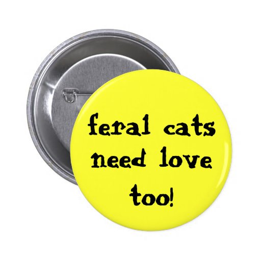 feral cats need love too! button
