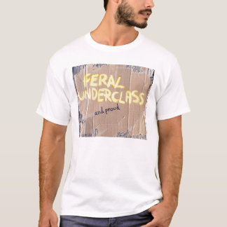 Feral Underclass and proud t shirt