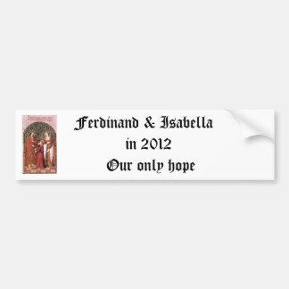 Ferdinand Isabella, Ferdinand & Isabella in 2012 Bumper Stickers