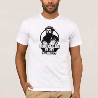 Ferdinand Magellan is my homeboy T-Shirt