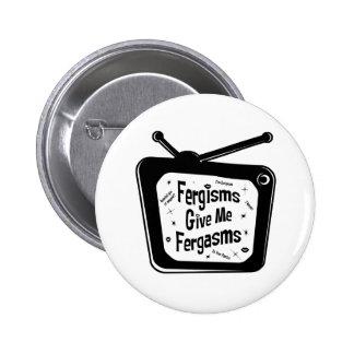 Fergisms Give Me Fergasms 2 Inch Round Button
