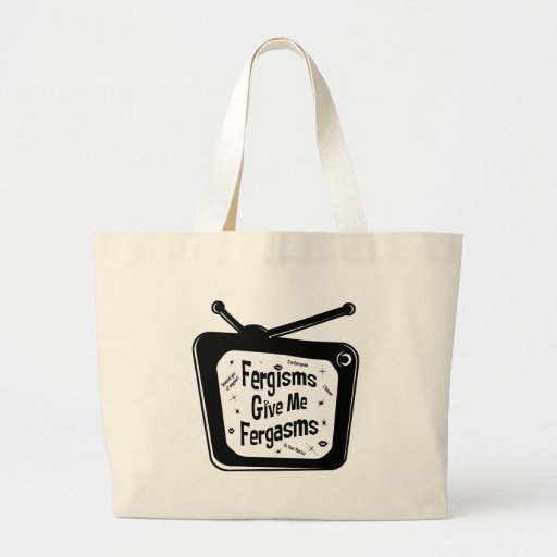 Fergisms Give Me Fergasms Bags