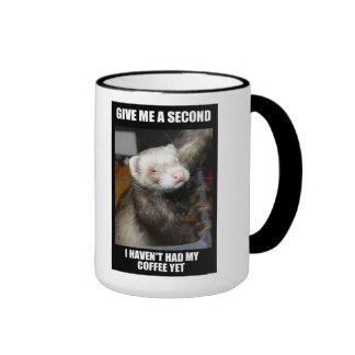 Ferret Coffe Mug.  I haven't had my coffee yet. Ringer Coffee Mug