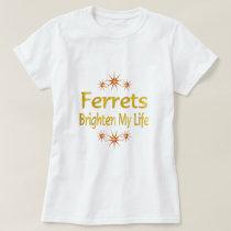 Ferrets Brighten My Life T-Shirt