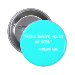 """Ferris Bueller, usted es mi héroe!""  - Cameron Fr Pin"