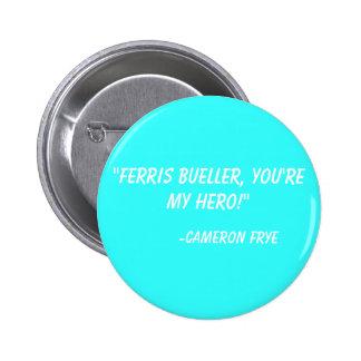 """""""Ferris Bueller, usted es mi héroe!""""  - Cameron Fr Pin Redondo De 2 Pulgadas"""
