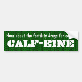 Fertility drug for cows, calf-eine bumper sticker