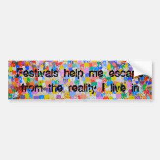 Festivals help me escape bumper sticker