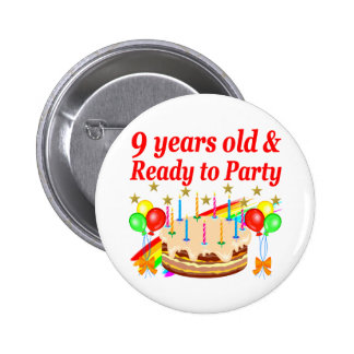 FESTIVE 9 YEARS OLD AND READY TO PARTY BIRTHDAY PINBACK BUTTON