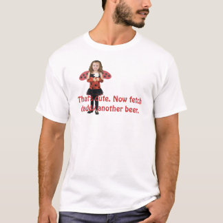 Fetch Daddy another Beer T-Shirt