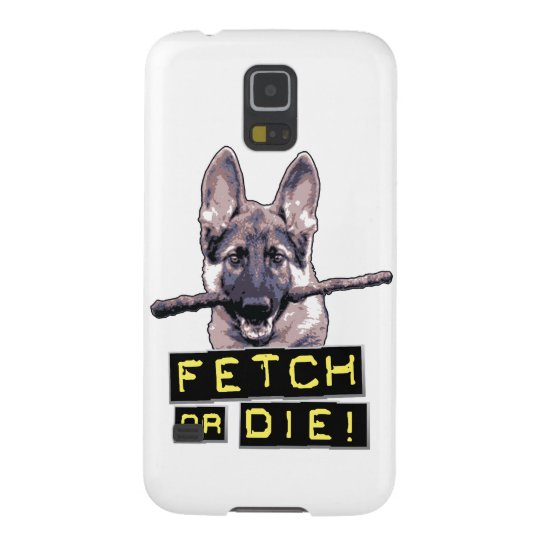 Fetch or Die! Case For Galaxy S5