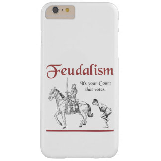 Feudalism - It's your Count that votes Barely There iPhone 6 Plus Case