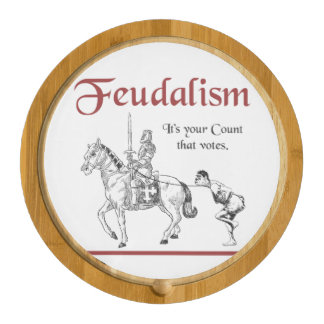 Feudalism - It's your Count that votes Cheese Platter