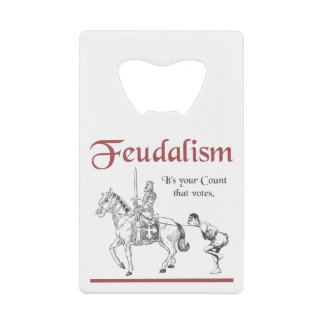 Feudalism - It's your Count that votes Credit Card Bottle Opener