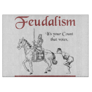 Feudalism - It's your Count that votes Cutting Board