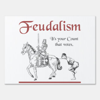 Feudalism - It's your Count that votes Lawn Sign