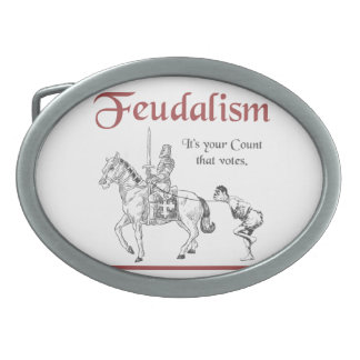 Feudalism - It's your Count that votes Oval Belt Buckle