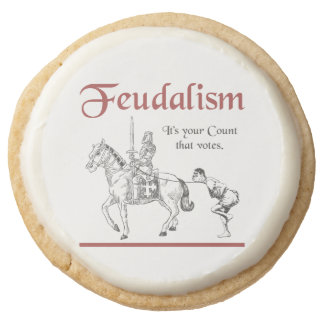 Feudalism - It's your Count that votes Round Shortbread Cookie