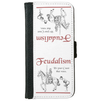 Feudalism - It's your Count that votes Wallet Phone Case For iPhone 6/6s