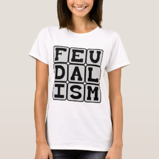 Feudalism, Social System in Medieval Times T-Shirt