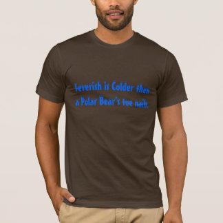 Feverish is Colder then a Polar Bear's toe nails. T-Shirt