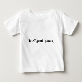 Few words suffice for he who understands. baby T-Shirt