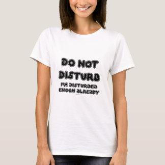 FGD - Do Not Disturb, I'm ...... T-Shirt