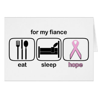 Fiance Eat Sleep Hope - Breast Cancer Card