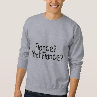 Fiance? What Fiance? Sweatshirt