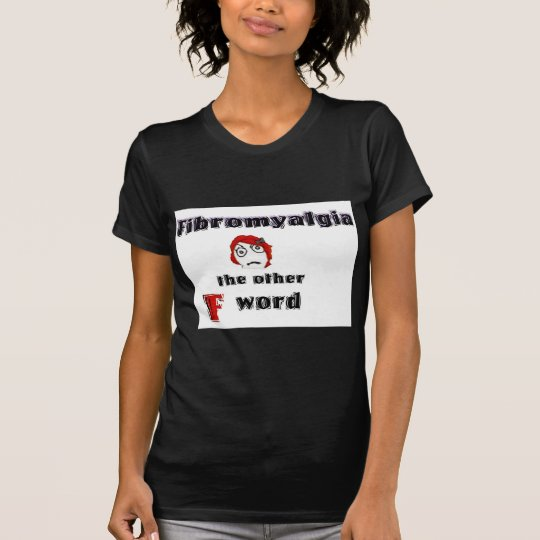 Fibro-The other F Word T-Shirt