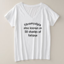 Fibromyalgia 50 shades of fatigue Plus Size Shirt