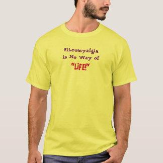 "Fibromyalgia is No Way of, ""LIFE!""-T-Shirt T-Shirt"
