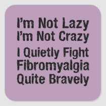 Fibromyalgia - Not Lazy 1 Square Sticker