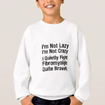 Fibromyalgia - Not Lazy 1 Sweatshirt