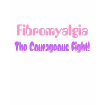 Fibromyalgia, The Courageous Fight! T-Shirt