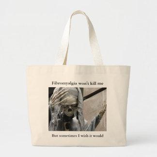 Fibromyalgia won't kill me,  But sometimes... Large Tote Bag