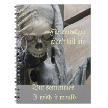 Fibromyalgia won't kill me,  But sometimes... Notebook