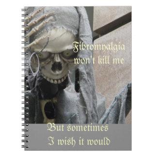 Fibromyalgia won't kill me,  But sometimes... Notebook