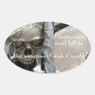 Fibromyalgia won't kill me,  But sometimes... Oval Sticker