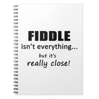 Fiddle Isn't Everything Spiral Note Books
